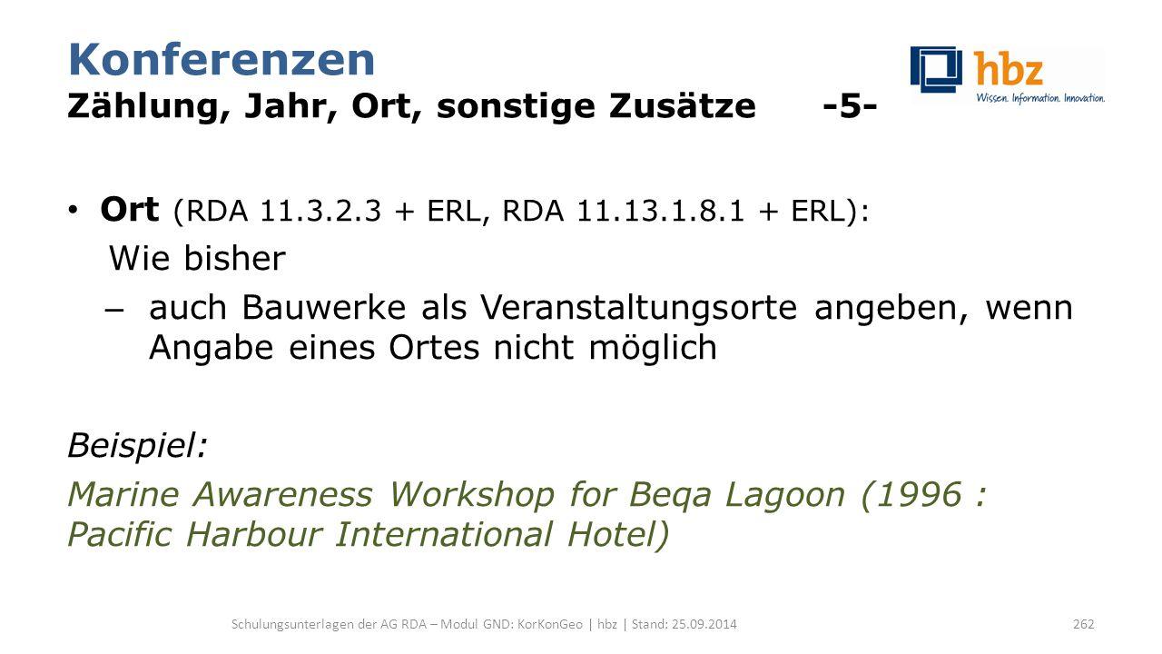 Konferenzen Zählung, Jahr, Ort, sonstige Zusätze -5- Ort (RDA 11.3.2.3 + ERL, RDA 11.13.1.8.1 + ERL): Wie bisher – auch Bauwerke als Veranstaltungsort