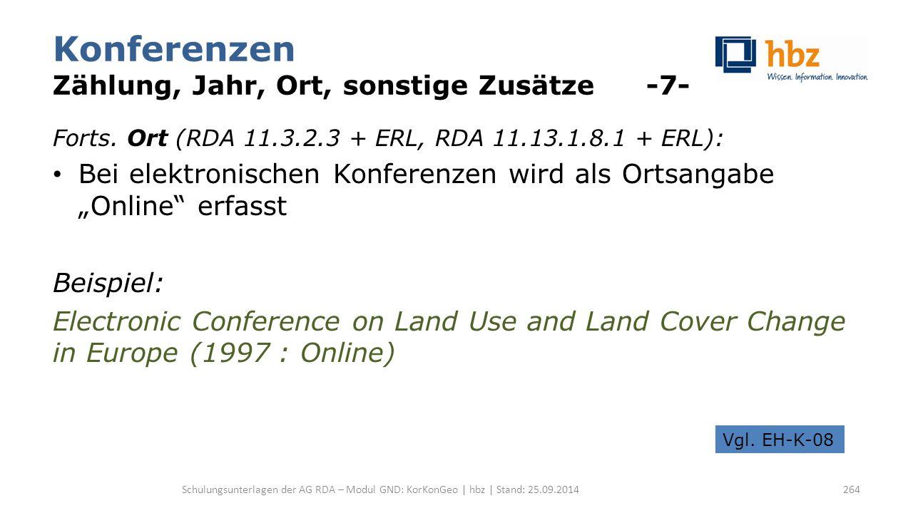 Konferenzen Zählung, Jahr, Ort, sonstige Zusätze -7- Forts. Ort (RDA 11.3.2.3 + ERL, RDA 11.13.1.8.1 + ERL): Bei elektronischen Konferenzen wird als O