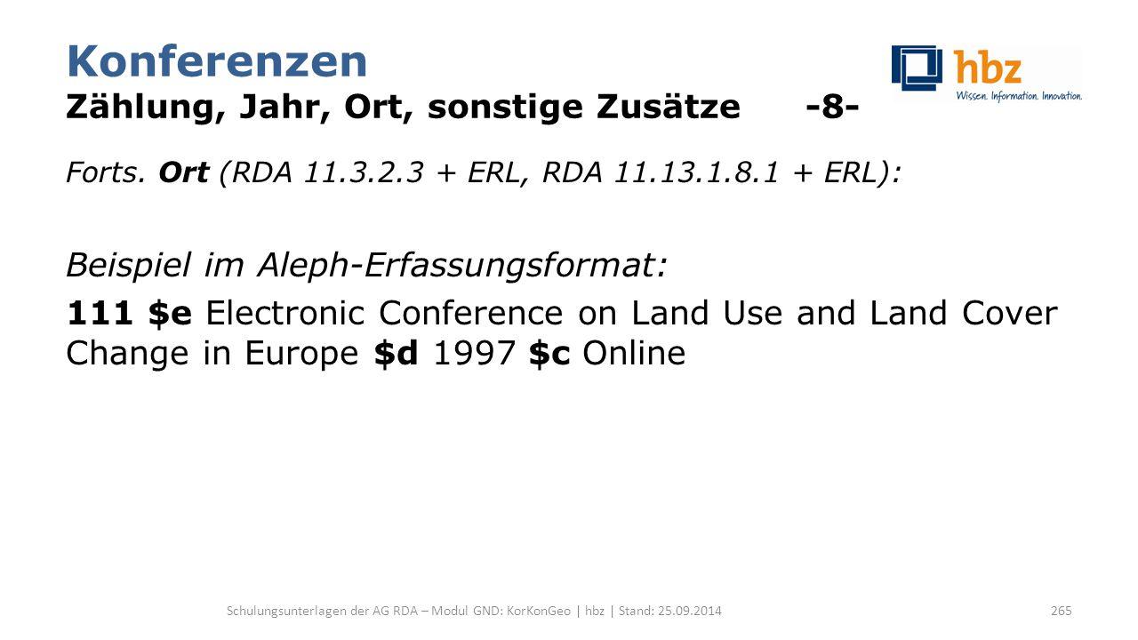Konferenzen Zählung, Jahr, Ort, sonstige Zusätze -8- Forts. Ort (RDA 11.3.2.3 + ERL, RDA 11.13.1.8.1 + ERL): Beispiel im Aleph-Erfassungsformat: 111 $