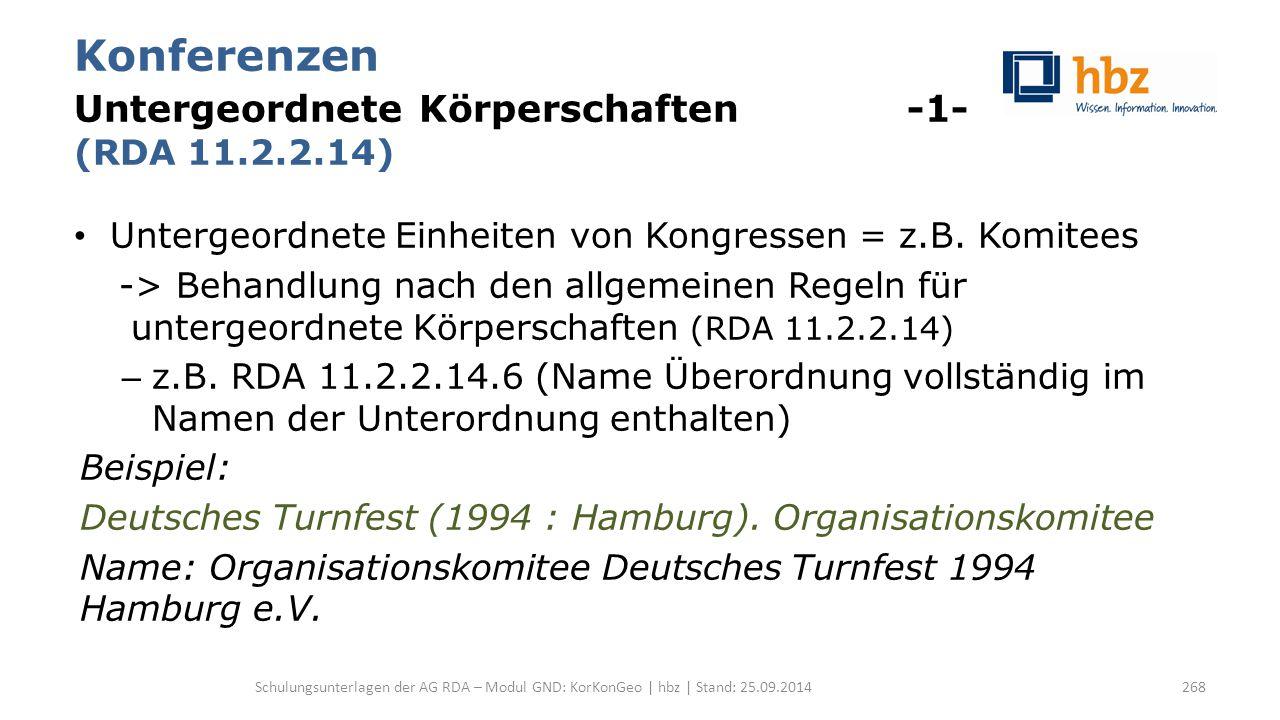 Konferenzen Untergeordnete Körperschaften -1- (RDA 11.2.2.14) Untergeordnete Einheiten von Kongressen = z.B. Komitees -> Behandlung nach den allgemein