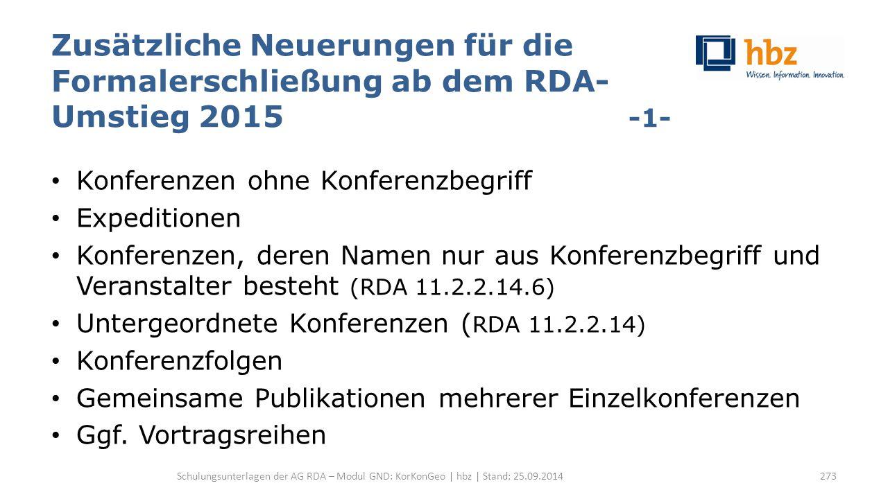 Zusätzliche Neuerungen für die Formalerschließung ab dem RDA- Umstieg 2015 -1- Konferenzen ohne Konferenzbegriff Expeditionen Konferenzen, deren Namen