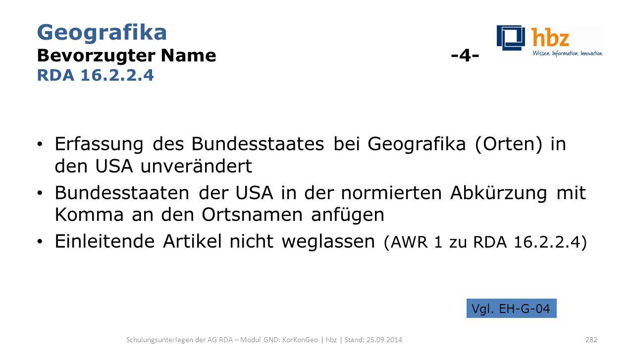Geografika Bevorzugter Name -4- RDA 16.2.2.4 Erfassung des Bundesstaates bei Geografika (Orten) in den USA unverändert Bundesstaaten der USA in der no