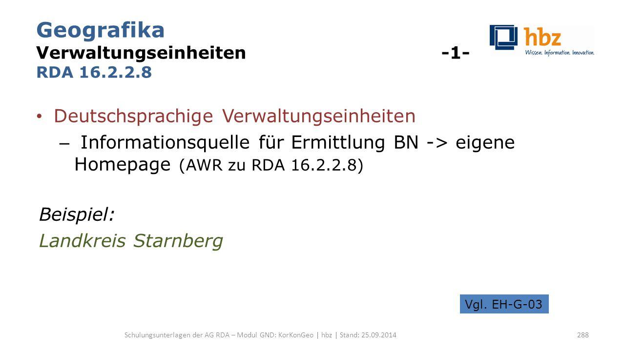 Geografika Verwaltungseinheiten -1- RDA 16.2.2.8 Deutschsprachige Verwaltungseinheiten – Informationsquelle für Ermittlung BN -> eigene Homepage (AWR