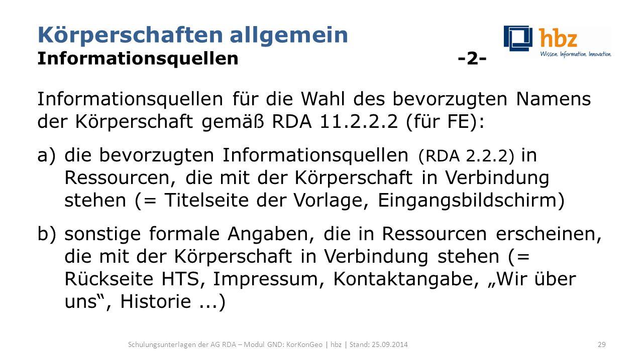 Körperschaften allgemein Informationsquellen -2- Informationsquellen für die Wahl des bevorzugten Namens der Körperschaft gemäß RDA 11.2.2.2 (für FE):