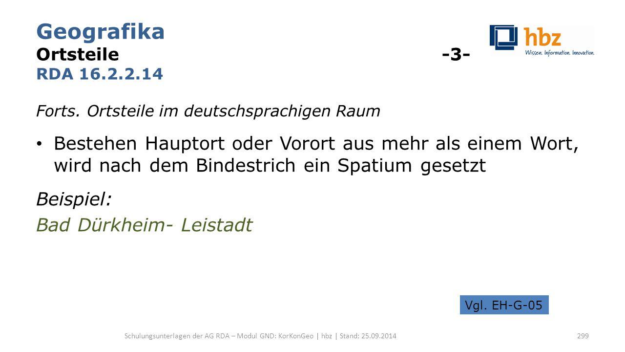 Geografika Ortsteile -3- RDA 16.2.2.14 Forts. Ortsteile im deutschsprachigen Raum Bestehen Hauptort oder Vorort aus mehr als einem Wort, wird nach dem