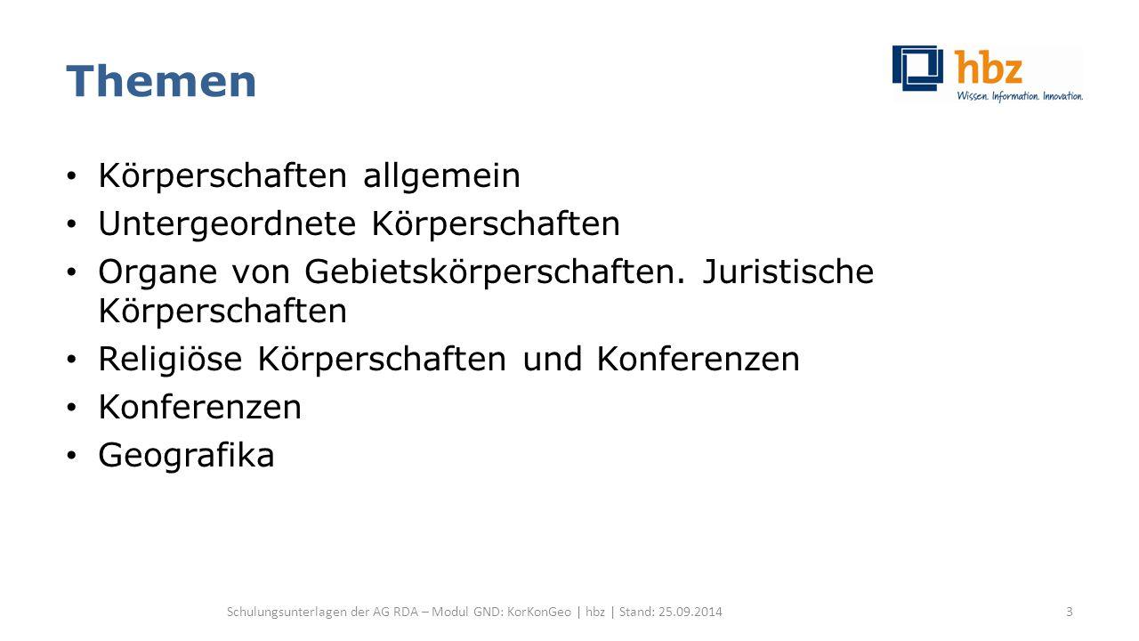 Körperschaften allgemein Sonstige identifizierende Merkmale Institution -3- RDA 11.5 / RDA 11.13.1.4 Beispiel im Aleph-Erfassungsformat: 110 $k Pädagogische Arbeitsstelle $h Deutscher Volkshochschul-Verband 510 $k Deutscher Volkshochschul-Verband $4 adue $X 1 $9 (DE-588)… 551 $g Frankfurt am Main $4 orta $9 (DE-588)… Schulungsunterlagen der AG RDA – Modul GND: KorKonGeo | hbz | Stand: 25.09.201484