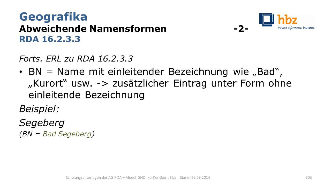 """Geografika Abweichende Namensformen -2- RDA 16.2.3.3 Forts. ERL zu RDA 16.2.3.3 BN = Name mit einleitender Bezeichnung wie """"Bad"""", """"Kurort"""" usw. -> zus"""
