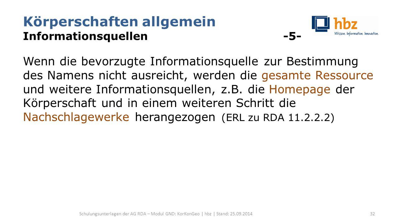 Körperschaften allgemein Informationsquellen -5- Wenn die bevorzugte Informationsquelle zur Bestimmung des Namens nicht ausreicht, werden die gesamte Ressource und weitere Informationsquellen, z.B.