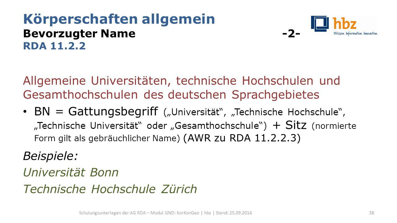 Körperschaften allgemein Bevorzugter Name -2- RDA 11.2.2 Allgemeine Universitäten, technische Hochschulen und Gesamthochschulen des deutschen Sprachge