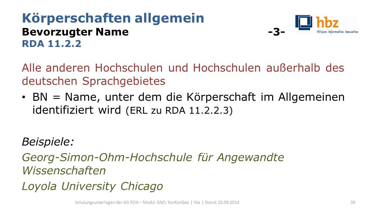 Körperschaften allgemein Bevorzugter Name -3- RDA 11.2.2 Alle anderen Hochschulen und Hochschulen außerhalb des deutschen Sprachgebietes BN = Name, un