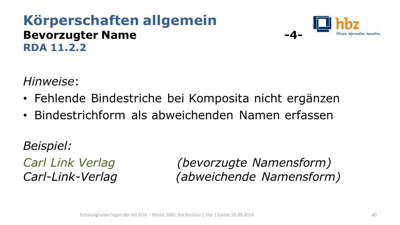 Körperschaften allgemein Bevorzugter Name -4- RDA 11.2.2 Hinweise: Fehlende Bindestriche bei Komposita nicht ergänzen Bindestrichform als abweichenden
