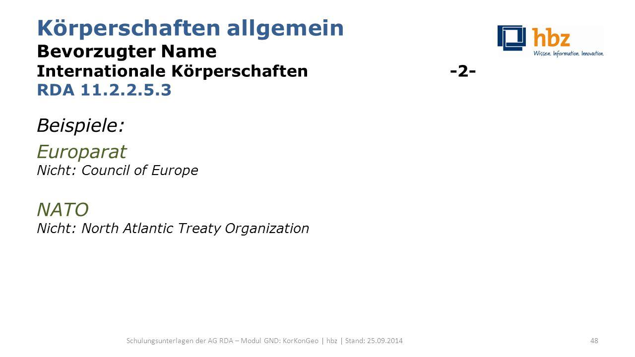 Körperschaften allgemein Bevorzugter Name Internationale Körperschaften -2- RDA 11.2.2.5.3 Beispiele: Europarat Nicht: Council of Europe NATO Nicht: N
