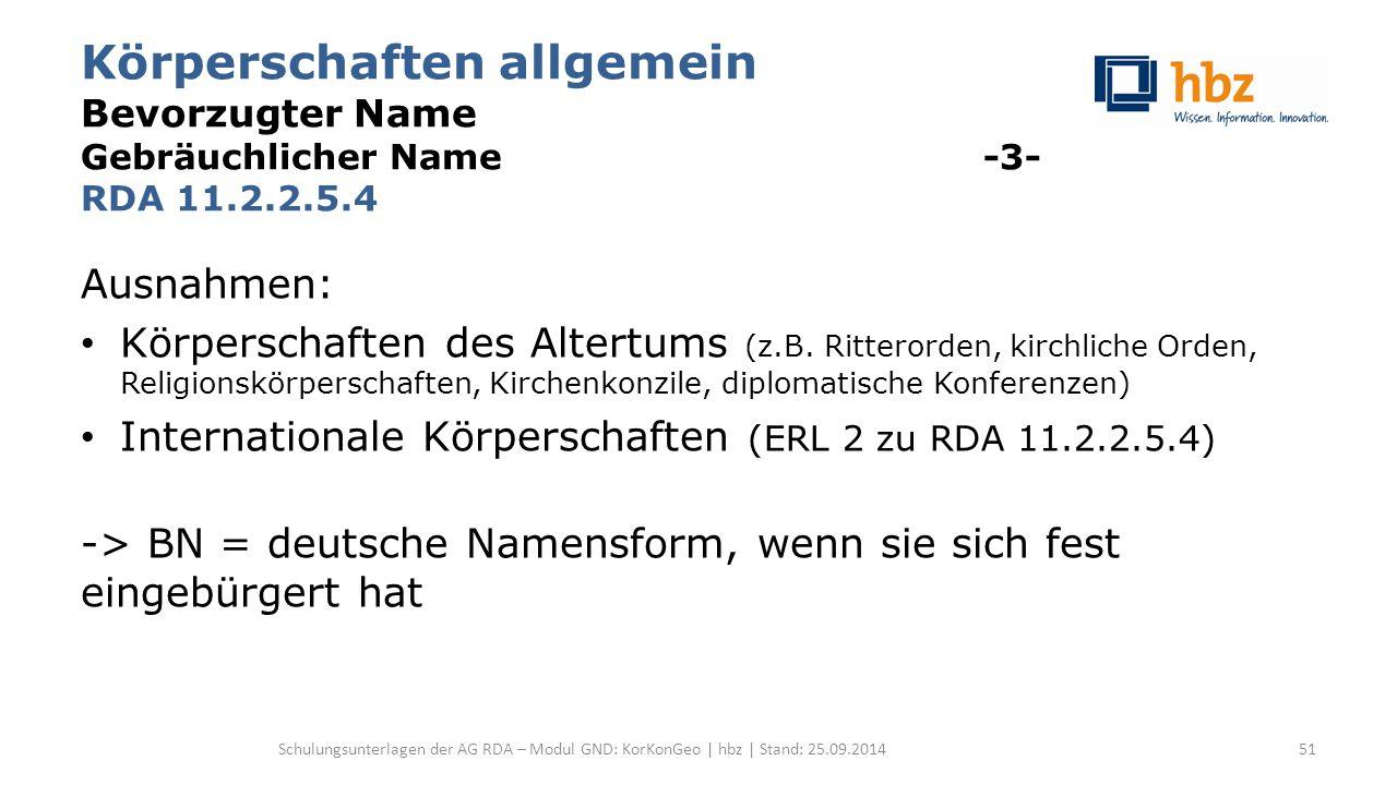 Körperschaften allgemein Bevorzugter Name Gebräuchlicher Name -3- RDA 11.2.2.5.4 Ausnahmen: Körperschaften des Altertums (z.B. Ritterorden, kirchliche