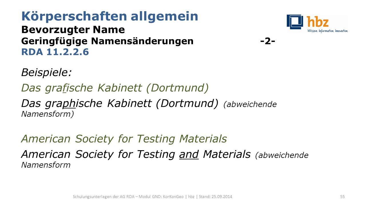 Körperschaften allgemein Bevorzugter Name Geringfügige Namensänderungen -2- RDA 11.2.2.6 Beispiele: Das grafische Kabinett (Dortmund) Das graphische K