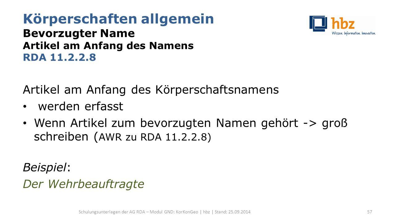 Körperschaften allgemein Bevorzugter Name Artikel am Anfang des Namens RDA 11.2.2.8 Artikel am Anfang des Körperschaftsnamens werden erfasst Wenn Arti