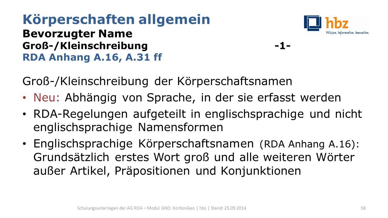 Körperschaften allgemein Bevorzugter Name Groß-/Kleinschreibung -1- RDA Anhang A.16, A.31 ff Groß-/Kleinschreibung der Körperschaftsnamen Neu: Abhängi