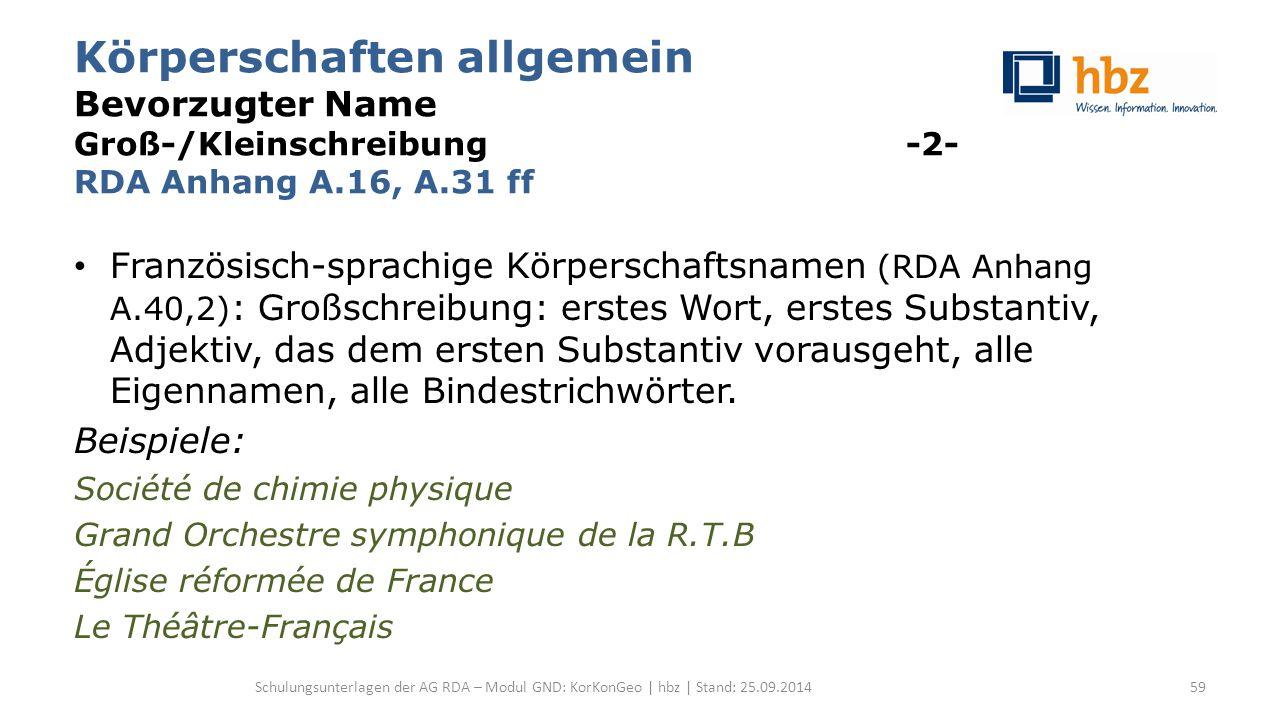 Körperschaften allgemein Bevorzugter Name Groß-/Kleinschreibung -2- RDA Anhang A.16, A.31 ff Französisch-sprachige Körperschaftsnamen (RDA Anhang A.40