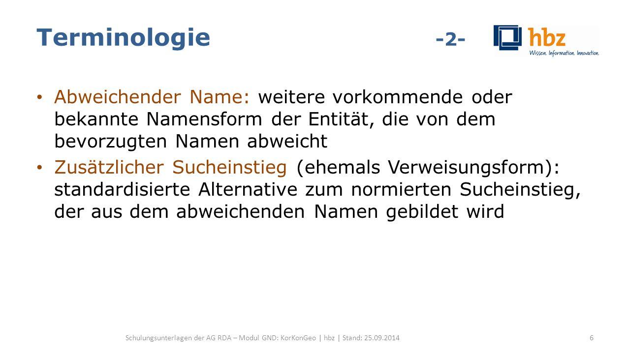 Körperschaften allgemein Bevorzugter Name Internationale Körperschaften -1- RDA 11.2.2.5.3 Internationale Körperschaften BN = deutsche Namensform (= gebräuchliche Form innerhalb des deutschen Sprachgebrauchs) Keine deutsche oder im Deutschen gebräuchliche Namensform ermittelbar -> BN = offizielle Sprache der Körperschaft (ERL zu RDA 11.2.2.5.3) Schulungsunterlagen der AG RDA – Modul GND: KorKonGeo | hbz | Stand: 25.09.201447