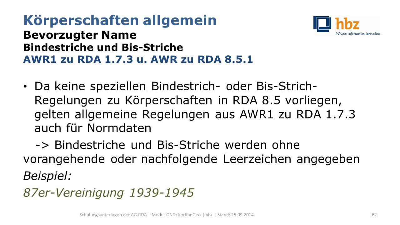 Körperschaften allgemein Bevorzugter Name Bindestriche und Bis-Striche AWR1 zu RDA 1.7.3 u. AWR zu RDA 8.5.1 Da keine speziellen Bindestrich- oder Bis