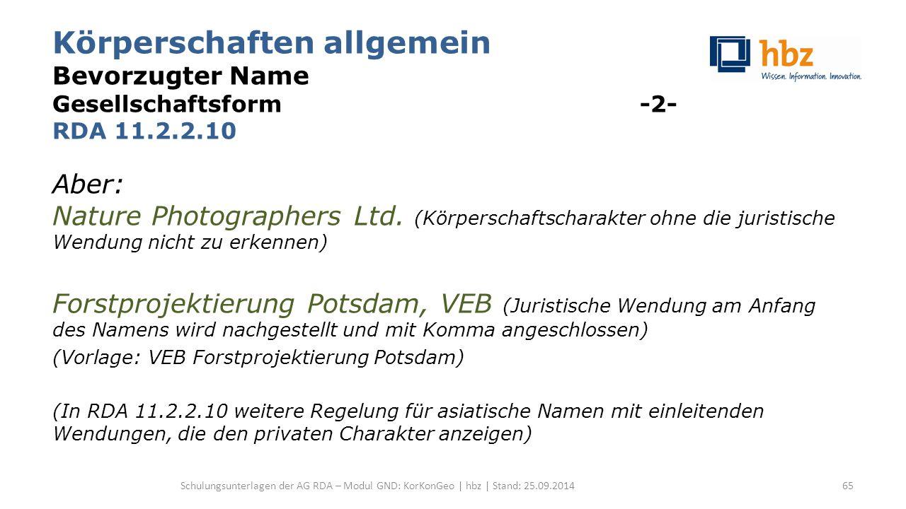 Körperschaften allgemein Bevorzugter Name Gesellschaftsform -2- RDA 11.2.2.10 Aber: Nature Photographers Ltd. (Körperschaftscharakter ohne die juristi
