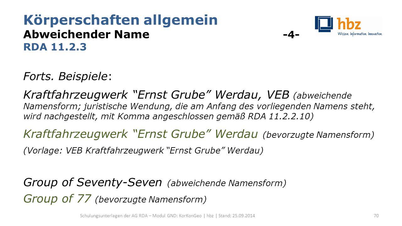 """Körperschaften allgemein Abweichender Name -4- RDA 11.2.3 Forts. Beispiele: Kraftfahrzeugwerk """"Ernst Grube"""" Werdau, VEB (abweichende Namensform; juris"""