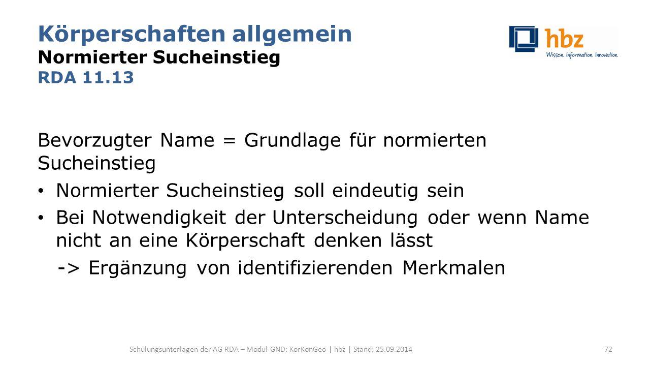 Körperschaften allgemein Normierter Sucheinstieg RDA 11.13 Bevorzugter Name = Grundlage für normierten Sucheinstieg Normierter Sucheinstieg soll einde