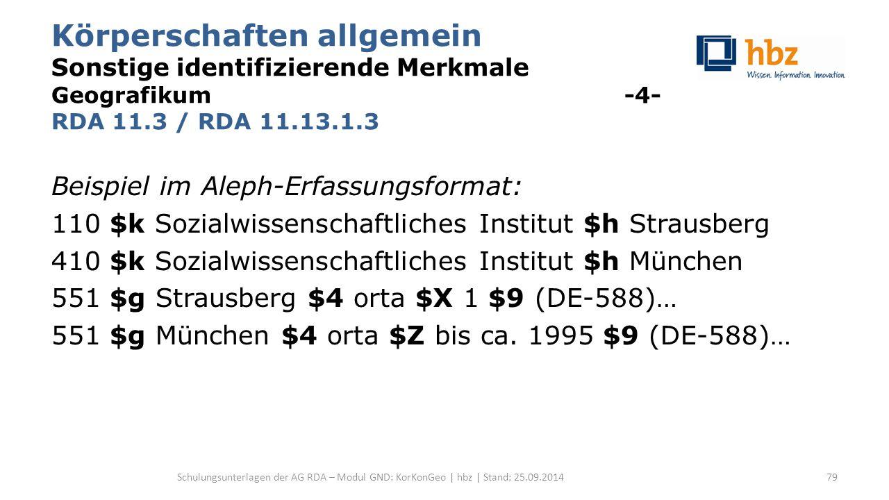 Körperschaften allgemein Sonstige identifizierende Merkmale Geografikum -4- RDA 11.3 / RDA 11.13.1.3 Beispiel im Aleph-Erfassungsformat: 110 $k Sozial