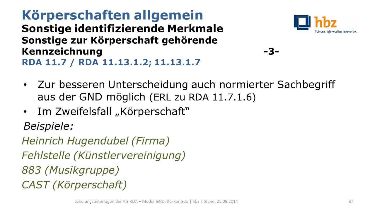 Körperschaften allgemein Sonstige identifizierende Merkmale Sonstige zur Körperschaft gehörende Kennzeichnung -3- RDA 11.7 / RDA 11.13.1.2; 11.13.1.7