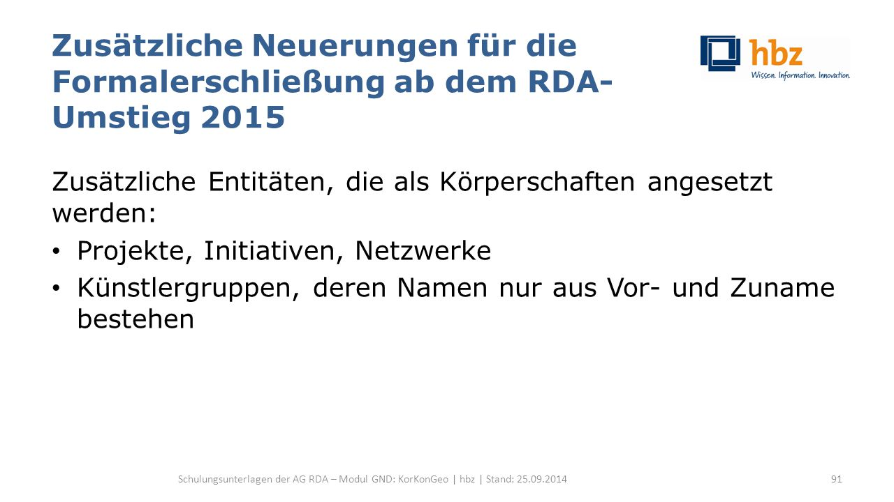 Zusätzliche Neuerungen für die Formalerschließung ab dem RDA- Umstieg 2015 Zusätzliche Entitäten, die als Körperschaften angesetzt werden: Projekte, I