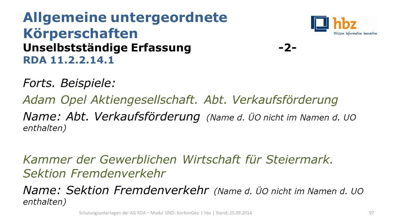 Allgemeine untergeordnete Körperschaften Unselbstständige Erfassung -2- RDA 11.2.2.14.1 Forts. Beispiele: Adam Opel Aktiengesellschaft. Abt. Verkaufsf