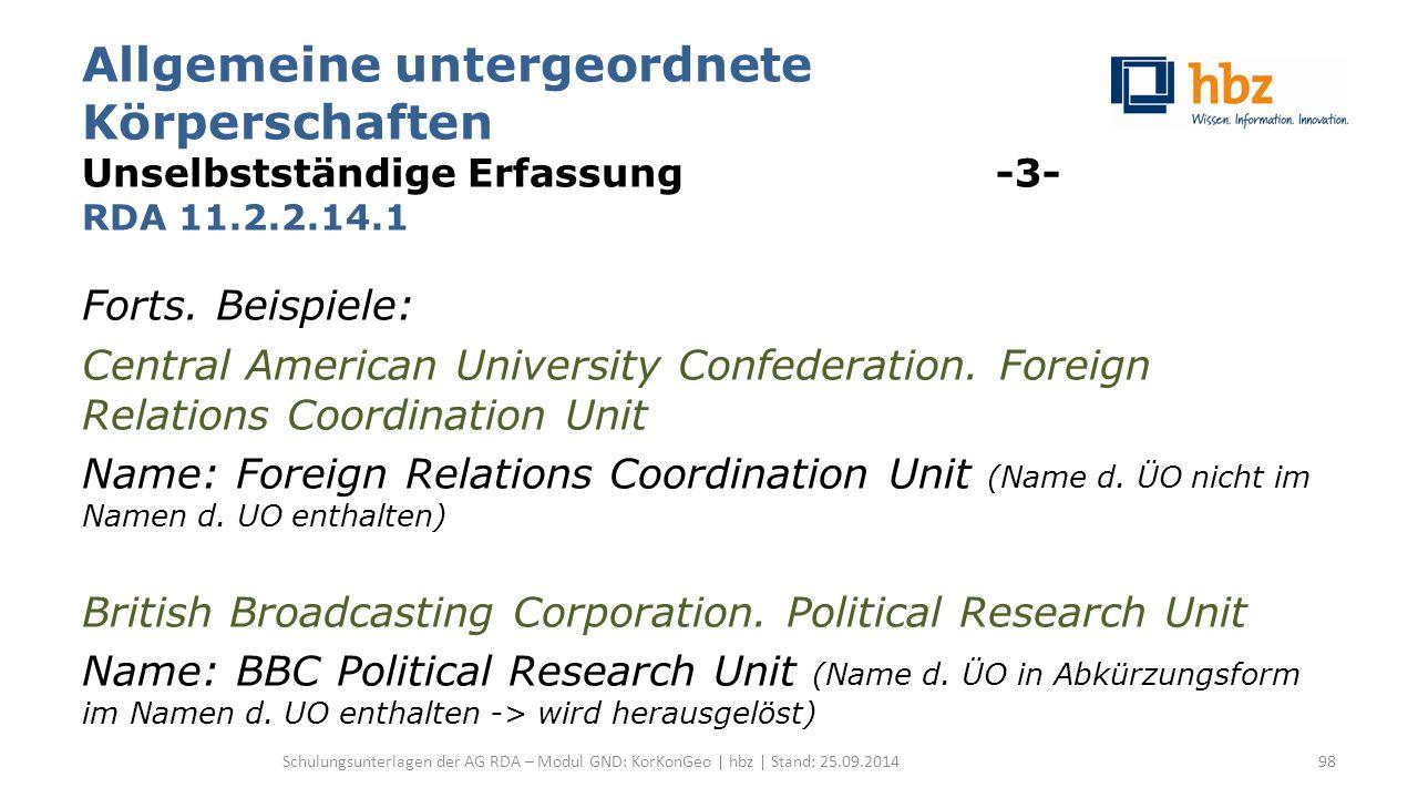 Allgemeine untergeordnete Körperschaften Unselbstständige Erfassung -3- RDA 11.2.2.14.1 Forts.