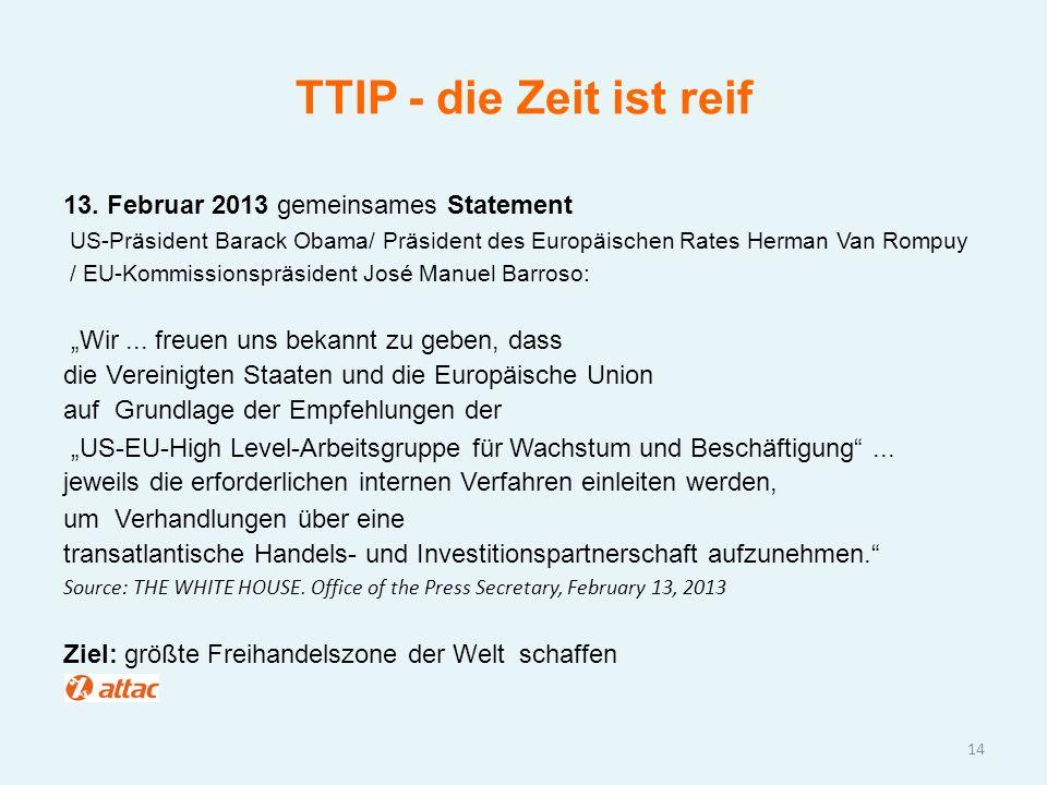 TTIP - die Zeit ist reif 13. Februar 2013 gemeinsames Statement US-Präsident Barack Obama/ Präsident des Europäischen Rates Herman Van Rompuy / EU-Kom