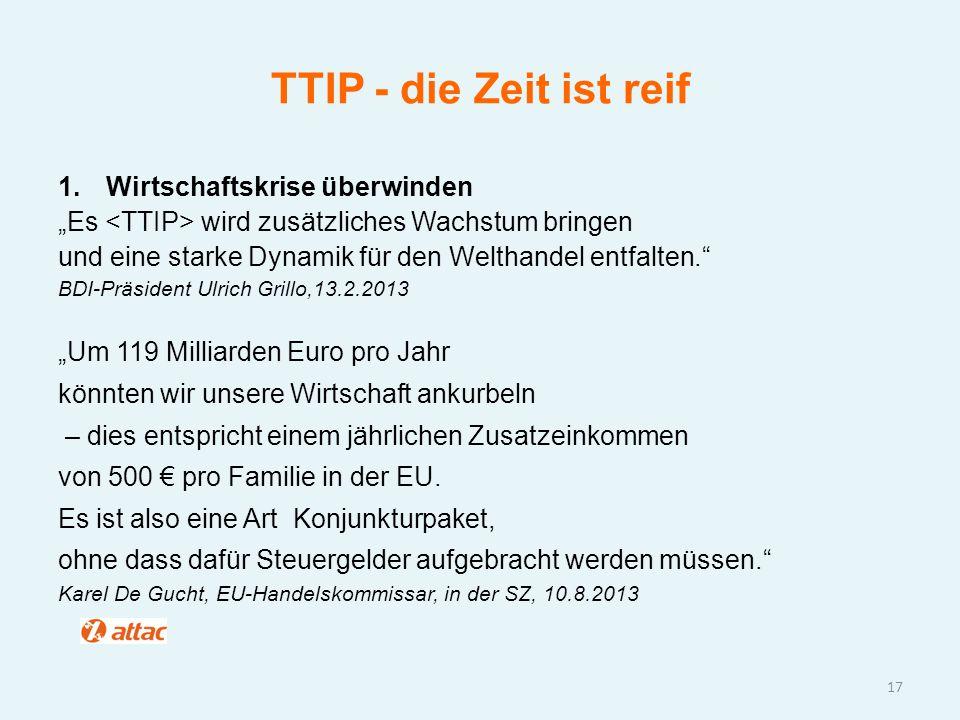 """TTIP - die Zeit ist reif 1.Wirtschaftskrise überwinden """"Es wird zusätzliches Wachstum bringen und eine starke Dynamik für den Welthandel entfalten."""" B"""