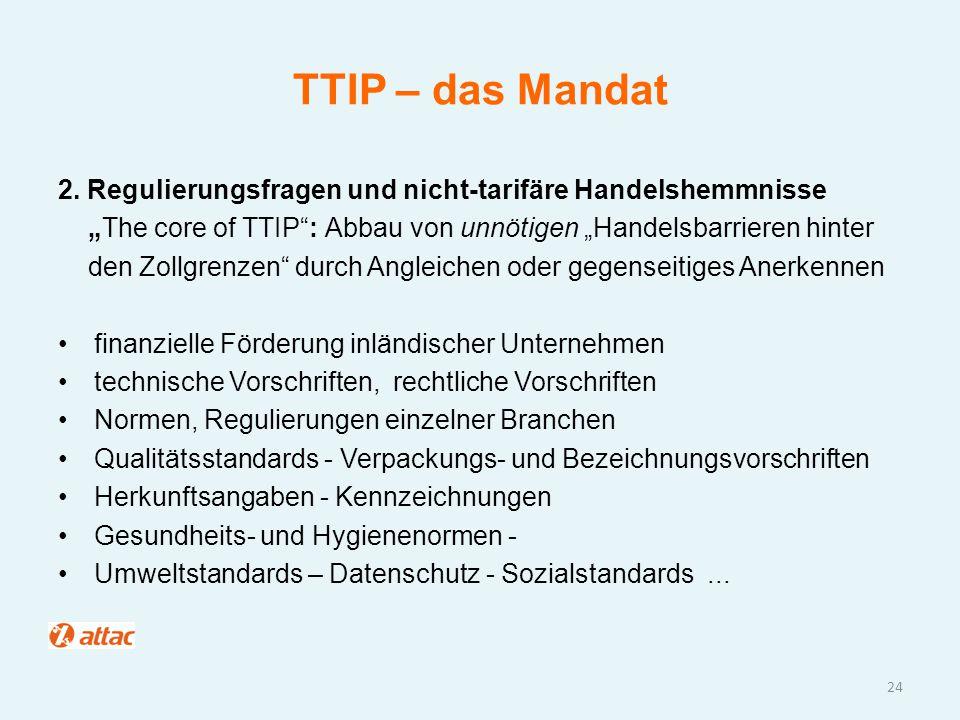 """TTIP – das Mandat 2. Regulierungsfragen und nicht-tarifäre Handelshemmnisse """"The core of TTIP"""": Abbau von unnötigen """"Handelsbarrieren hinter den Zollg"""