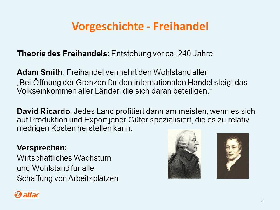 """Vorgeschichte - Freihandel Theorie des Freihandels: Entstehung vor ca. 240 Jahre Adam Smith: Freihandel vermehrt den Wohlstand aller """"Bei Öffnung der"""