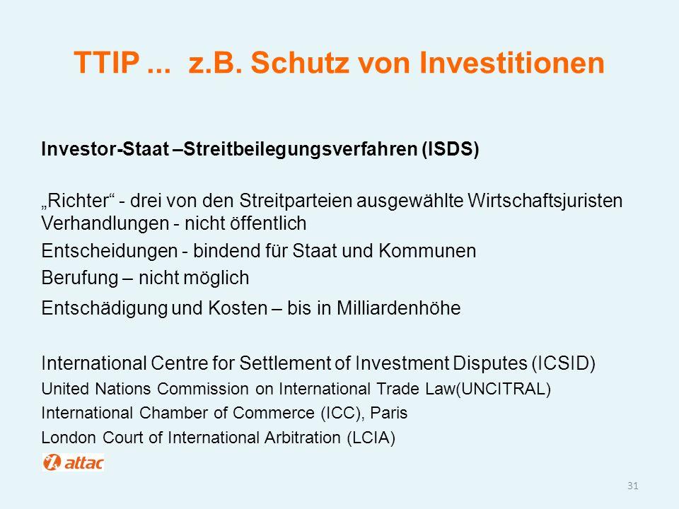 """TTIP... z.B. Schutz von Investitionen Investor-Staat –Streitbeilegungsverfahren (ISDS) """"Richter"""" - drei von den Streitparteien ausgewählte Wirtschafts"""
