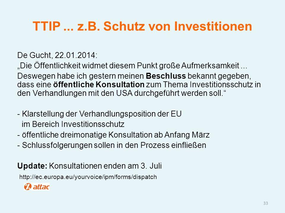 """TTIP... z.B. Schutz von Investitionen De Gucht, 22.01.2014: """"Die Öffentlichkeit widmet diesem Punkt große Aufmerksamkeit... Deswegen habe ich gestern"""