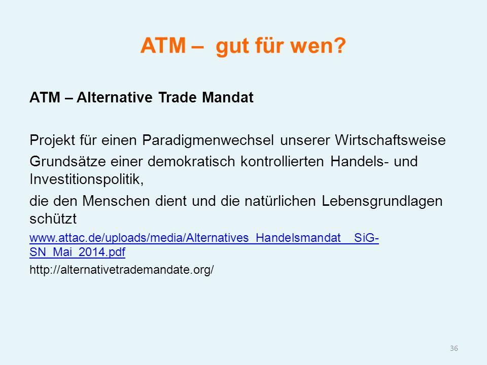 ATM – gut für wen? ATM – Alternative Trade Mandat Projekt für einen Paradigmenwechsel unserer Wirtschaftsweise Grundsätze einer demokratisch kontrolli