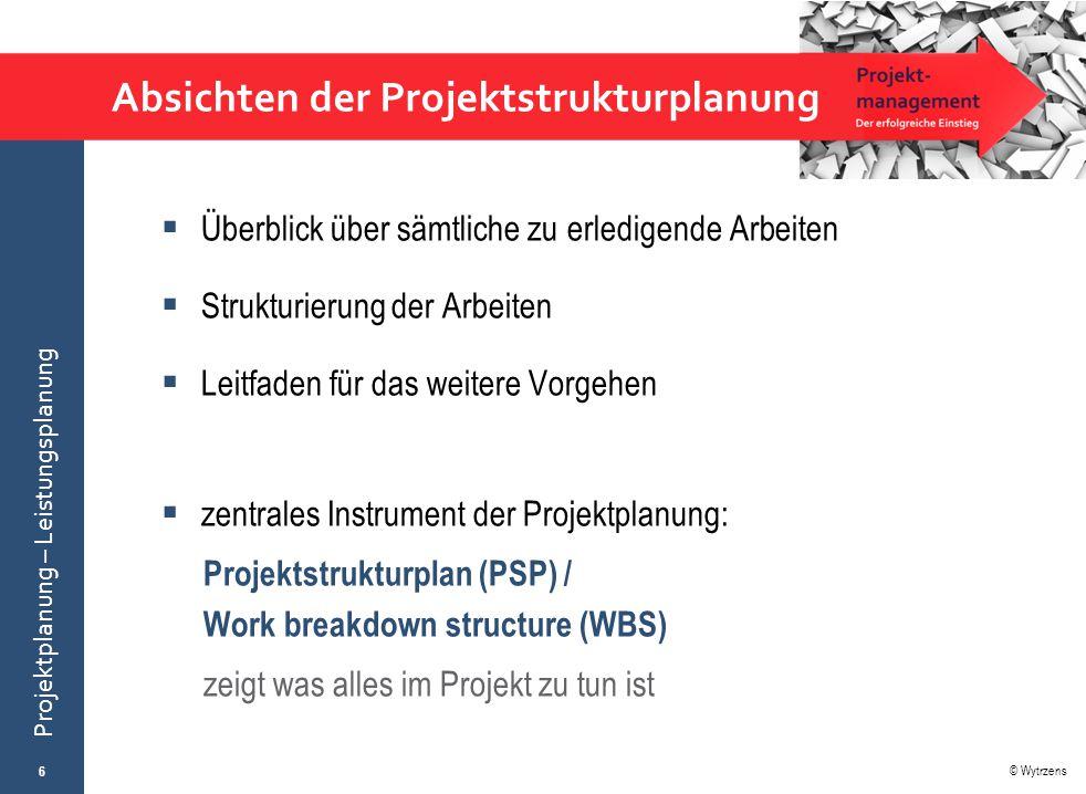 © Wytrzens Projektplanung – Leistungsplanung Absichten der Projektstrukturplanung  Überblick über sämtliche zu erledigende Arbeiten  Strukturierung