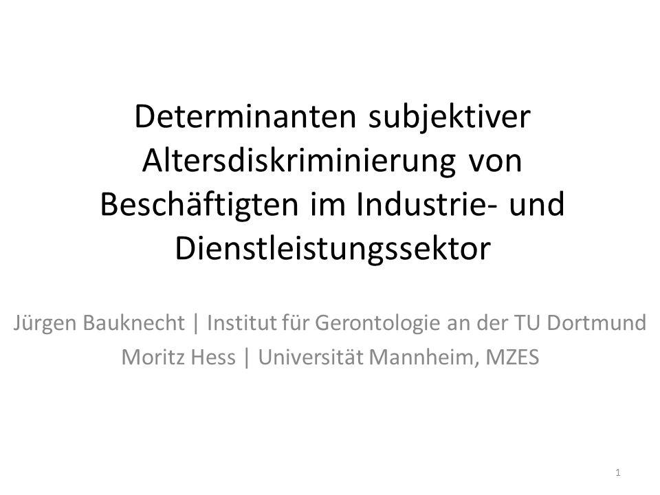 Determinanten subjektiver Altersdiskriminierung von Beschäftigten im Industrie- und Dienstleistungssektor Jürgen Bauknecht | Institut für Gerontologie