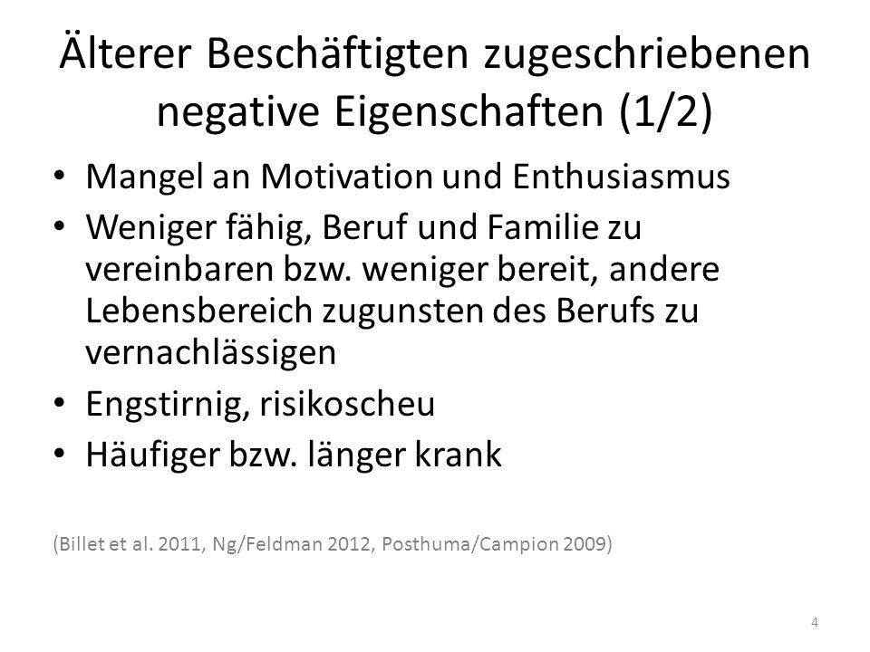 Älterer Beschäftigten zugeschriebenen negative Eigenschaften (1/2) Mangel an Motivation und Enthusiasmus Weniger fähig, Beruf und Familie zu vereinbar