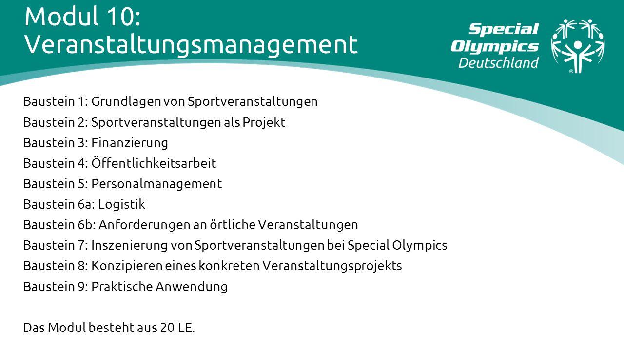 Modul 10: Veranstaltungsmanagement Baustein 1: Grundlagen von Sportveranstaltungen Baustein 2: Sportveranstaltungen als Projekt Baustein 3: Finanzieru
