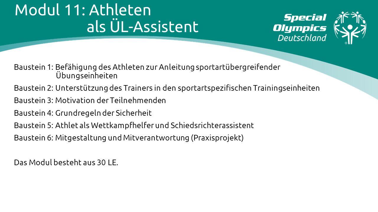 Modul 11: Athleten als ÜL-Assistent Baustein 1: Befähigung des Athleten zur Anleitung sportartübergreifender Übungseinheiten Baustein 2: Unterstützung