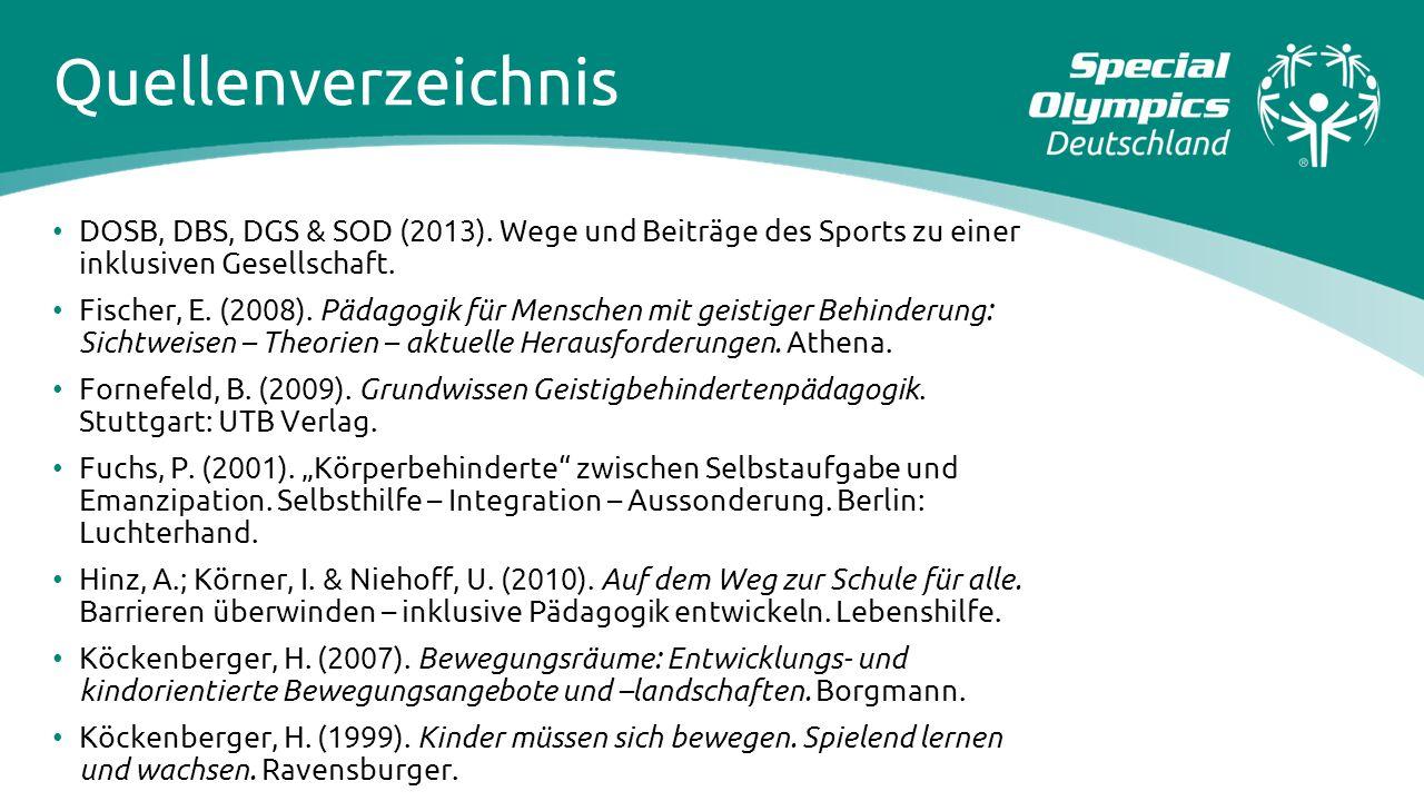 Quellenverzeichnis DOSB, DBS, DGS & SOD (2013). Wege und Beiträge des Sports zu einer inklusiven Gesellschaft. Fischer, E. (2008). Pädagogik für Mensc