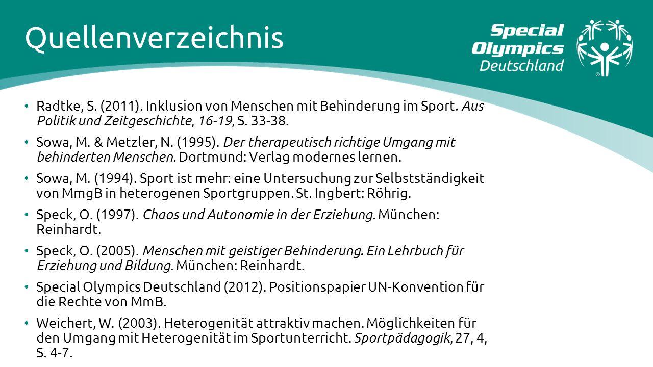 Quellenverzeichnis Radtke, S. (2011). Inklusion von Menschen mit Behinderung im Sport. Aus Politik und Zeitgeschichte, 16-19, S. 33-38. Sowa, M. & Met