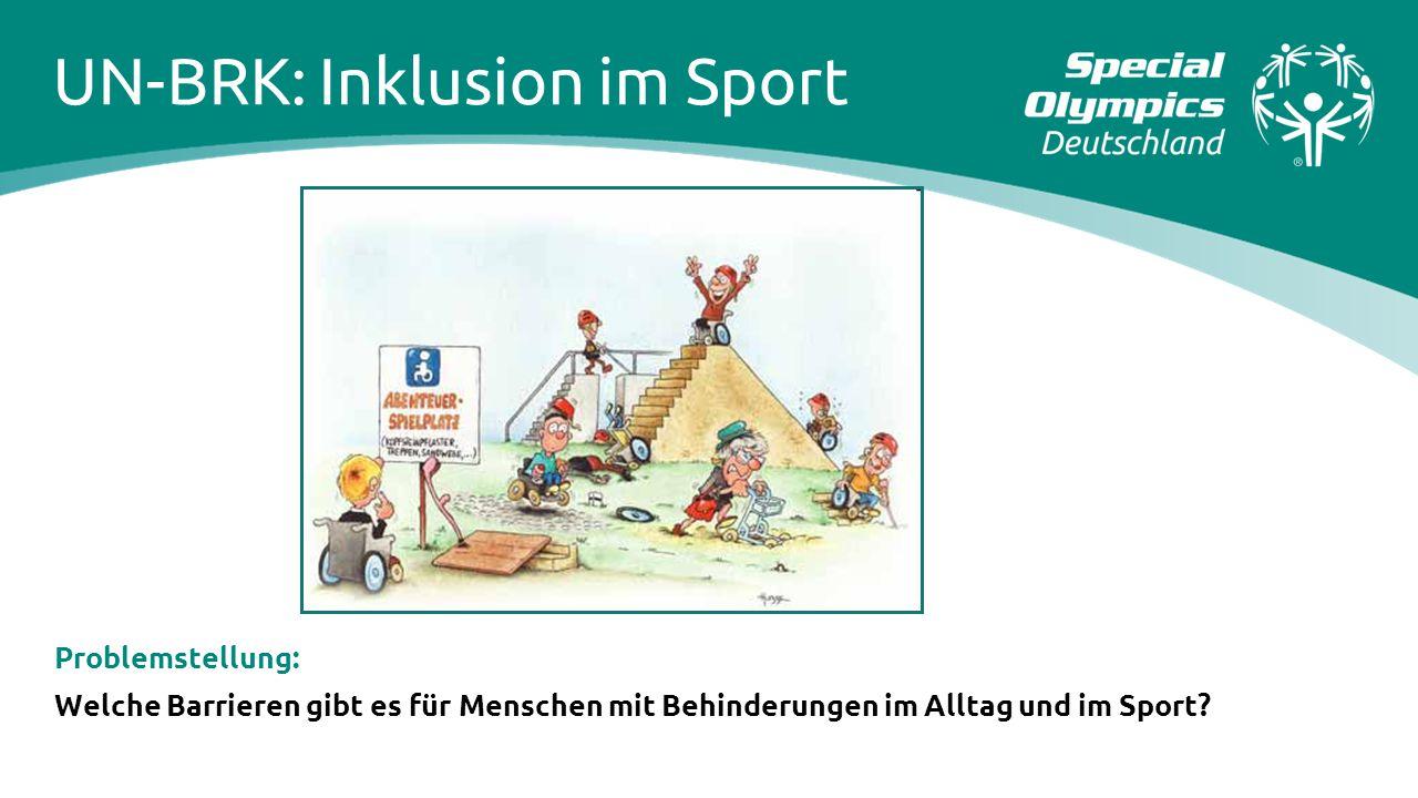 UN-BRK: Inklusion im Sport Problemstellung: Welche Barrieren gibt es für Menschen mit Behinderungen im Alltag und im Sport?