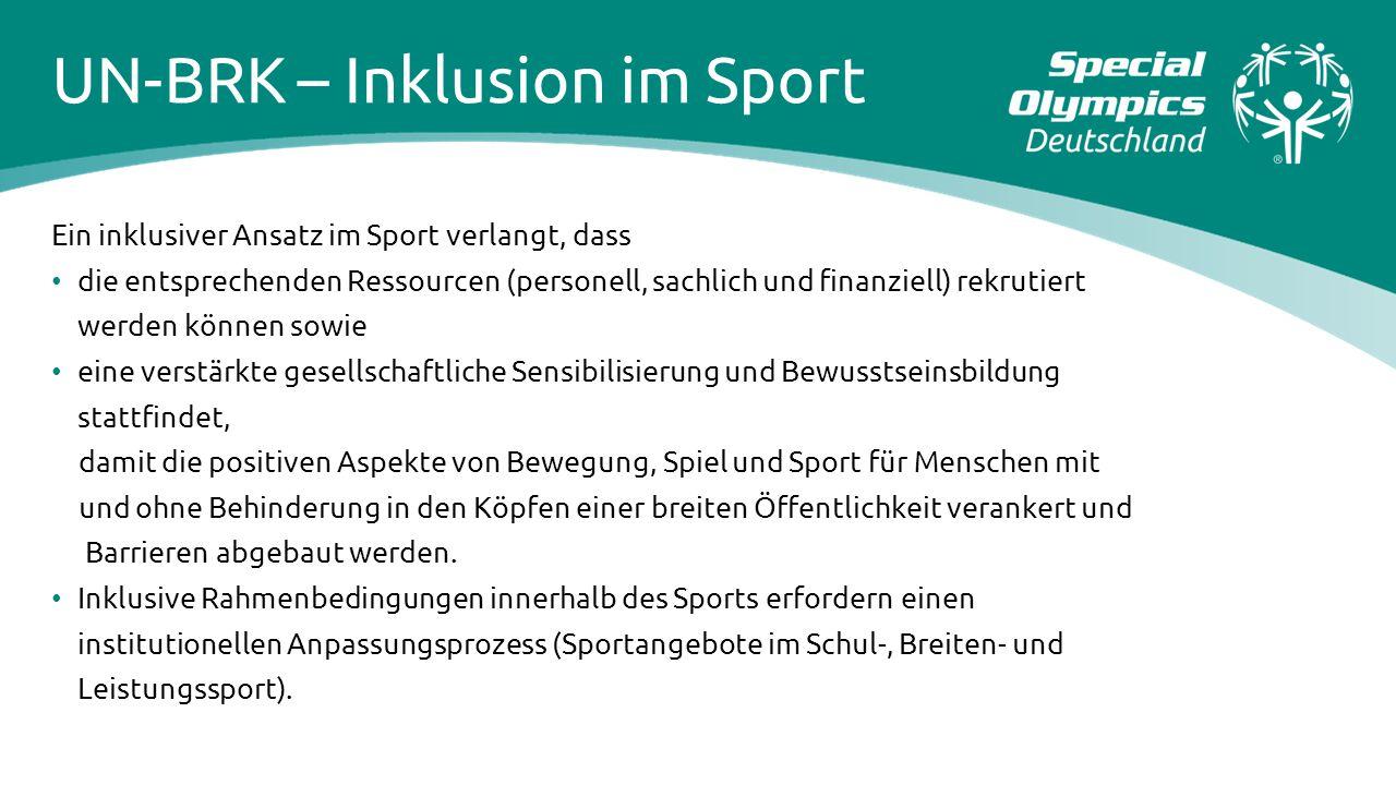 UN-BRK – Inklusion im Sport Ein inklusiver Ansatz im Sport verlangt, dass die entsprechenden Ressourcen (personell, sachlich und finanziell) rekrutier