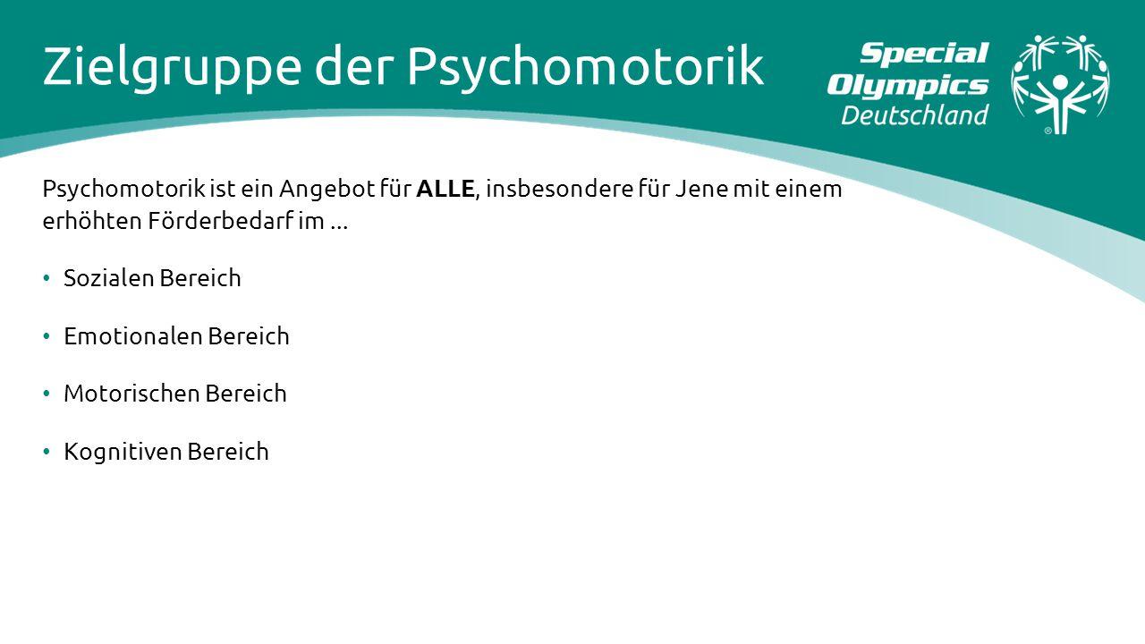 Zielgruppe der Psychomotorik Psychomotorik ist ein Angebot für ALLE, insbesondere für Jene mit einem erhöhten Förderbedarf im... Sozialen Bereich Emot