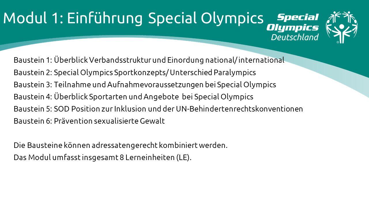 Modul 1: Einführung Special Olympics Baustein 1: Überblick Verbandsstruktur und Einordung national/ international Baustein 2: Special Olympics Sportko