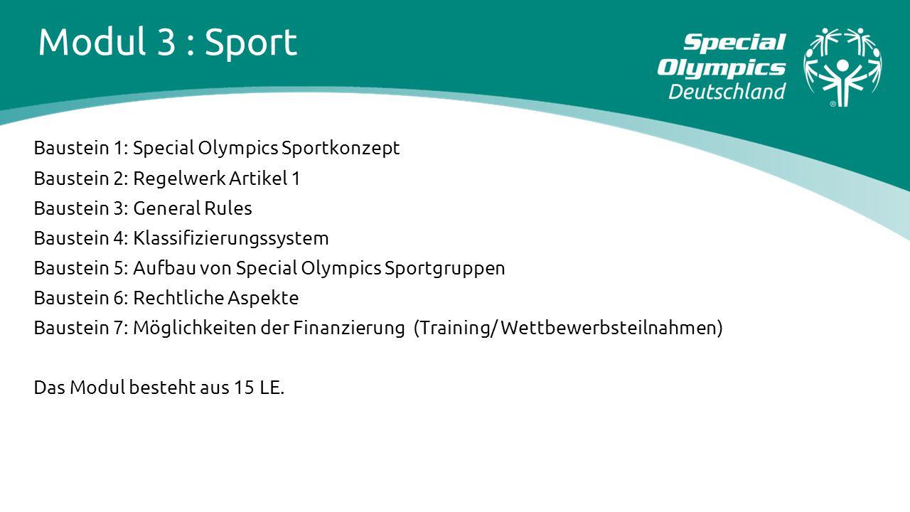 Modul 3 : Sport Baustein 1: Special Olympics Sportkonzept Baustein 2: Regelwerk Artikel 1 Baustein 3: General Rules Baustein 4: Klassifizierungssystem
